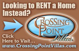 Looking to Rent a home instead? Click here to visit www.CrossingPointVillas.com